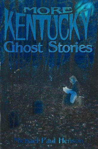 More Kentucky Ghost Stories by Michael Paul Henson
