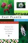 Fast Plants: Choosing and Growing Plants for Gardens in a Hurry