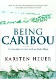 Being Caribou: Five Months On Foot With An Arctic Herd