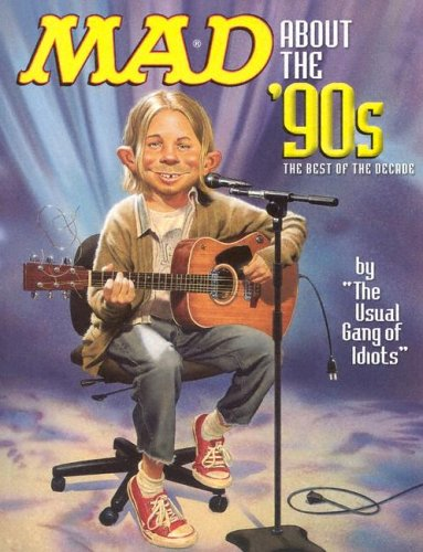 Mad About the '90s by MAD Magazine