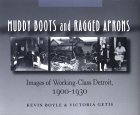 Muddy Boots and Ragged Aprons: Images of Working-Class Detroit, 1900-1930
