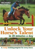 Unlock Your Horse's Talent In 20 Minutes A Day by Richard Maxwell