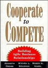 Cooperate To Compete: Building Agile Business Relationships