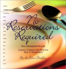 No Reservations Required: Easy Manageable Recipes: Culinary Crations That Rival the Best of Restaurants