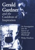 Gerald Gardner and the Cauldron of Inspiration: An Investigation into the Sources of Gardnerian Witchcraft