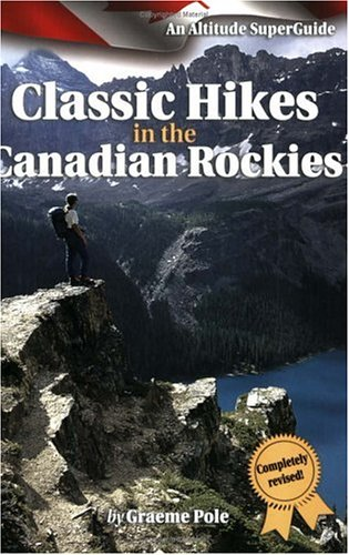Classic Hikes in the Canadian Rockies by Graeme Pole