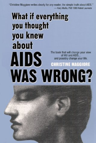What If Everything You Thought You Knew about AIDS Was Wrong? by Christine Maggiore