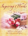 Inspiring Words from the Psalms for Moms: Reflection on God's Gift of Inner Beauty, Peace, and Happiness