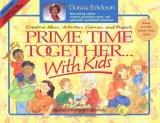 Prime Time Together.. With Kids: Creative Ideas, Activities, Games, And Projects