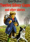 Twelve Silver Cups and Other Stories (Enid Blyton's Popular Rewards Series 1)