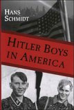Hitler Boys in America: Re-Education Exposed: A Comparative Study of the Soul Destroying Effects of the Allied Imposed Re-Education on the Psyche of the German People