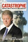 Catastrophe: Clinton's Role In America's Worst Disaster