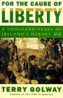 For The Cause Of Liberty: A Thousand Years Of Ireland's Heroes