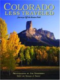 Colorado Less Traveled: Journeys Off The Beaten Path