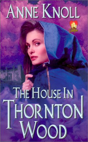 The House In Thornton Wood by Anne Knoll