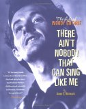 There Ain't Nobody That Can Sing Like Me: The Life of Woody Guthrie