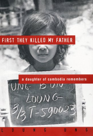 "first they killed my father loung ung First they killed my father:a daughter of cambodia remembers loung ung flamingo 0732265916 teacher's notes prepared by michael connor ""if you had been living in cambodia during this period, this would be your story too."