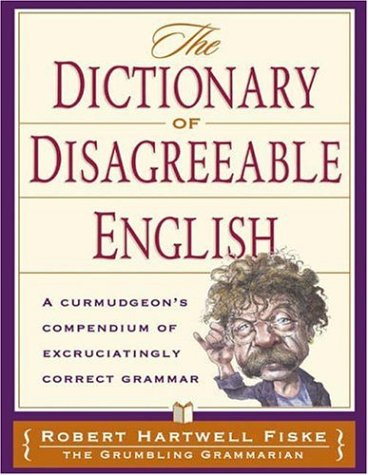 The Dictionary of Disagreeable English by Robert Hartwell Fiske