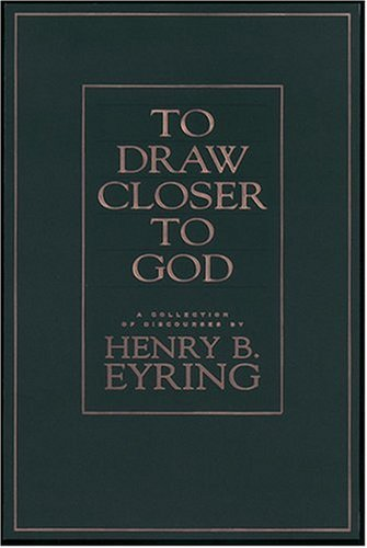 To Draw Closer To God by Henry B. Eyring