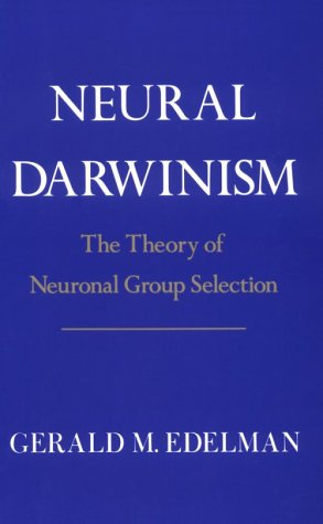 Neural Darwinism: The Theory Of Neuronal Group Selection