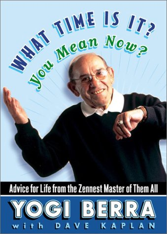 What Time Is It? You Mean Now? by Yogi Berra