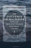 The Influence Of Sea Power Upon The French Revolution And Empire, 1793 1812: Volume 1