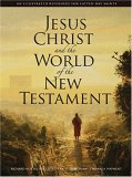 Jesus Christ and the World of the New Testament: An Illustrated Reference for Latter-Day Saints