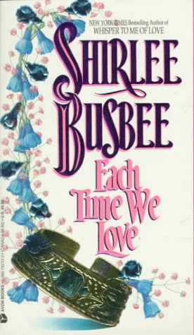 Each Time We Love by Shirlee Busbee