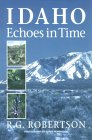 Idaho Echoes in Time: Traveling Idaho's History and Geology: Stories, Directions, Maps, and More