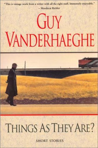 Things as They Are?  Short Stories by Guy Vanderhaeghe