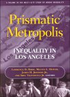 Prismatic Metropolis: Inequality in Los Angeles: Inequality in Los Angeles
