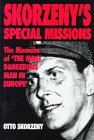 """Skorzeny's Special Missions: The Memoirs of """"The Most Dangerous Man in Europe"""""""