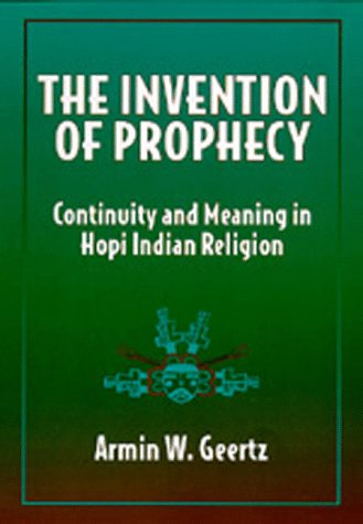 The Invention of Prophecy: Continuity and Meaning in Hopi Indian Religion