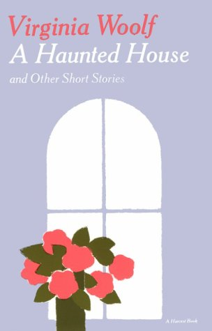 A Haunted House and Other Short Stories by Virginia Woolf