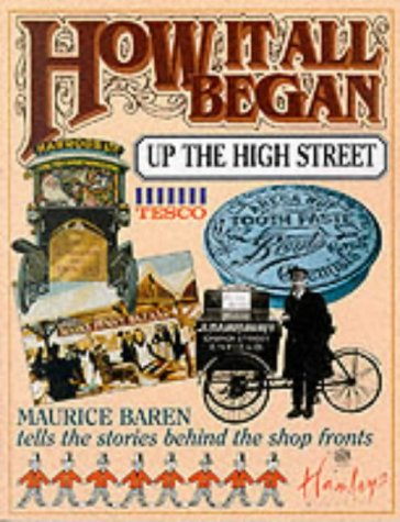 How It All Began Up The High Street by Maurice E. Baren