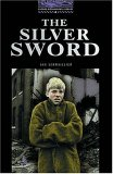 The Silver Sword (Oxford Bookworms Library Stage 4)