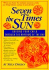 Seven Times the Sun: Guiding Your Child Through the Rhythms of the Day