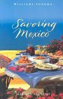 Savoring Mexico: Recipes And Reflections On Mexican Cooking (Savoring ...)