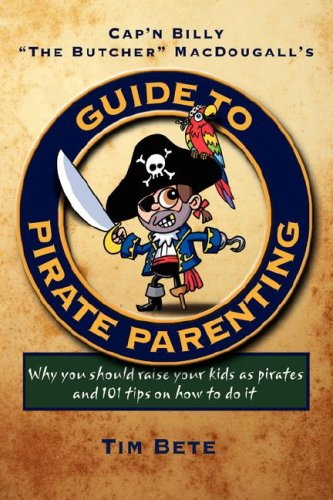 Guide to Pirate Parenting by Tim Bete