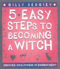 5 Easy Steps to Becoming a Witch: Discover Your Powers of Enchantment!