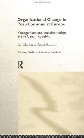Organisational Change in Post-Communist Europe: Management and Transformation in the Czech Republic