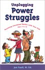 Unplugging Power Struggles: Resolving Emotional Battles With Your Kids Ages 2 To 10