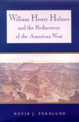 William Henry Holmes and the Rediscovery of the American West