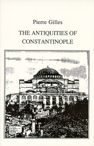 The Antiquities of Constantinople by Pierre Gilles