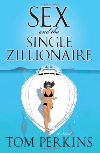 Sex and the Single Zillionaire by Tom  Perkins