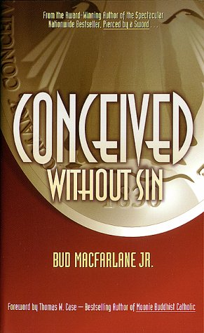 Conceived Without Sin by Bud Macfarlane Jr.