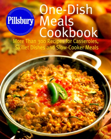 Pillsbury: One-Dish Meals Cookbook: More Than 300 Recipes for Casseroles, Skillet Dishes and Slow-Cooker Meals (Pillsbury)
