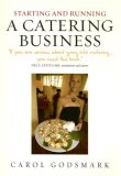 Starting And Running A Catering Business: How To Start And Manage A Successful Enterprise (Small Business Start Ups)
