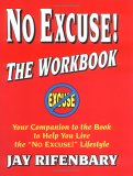 No Excuse! The Workbook:  Your Companion To The Book To Help You Live The 'No Excuse!' Lifestyle (Personal Development Series)