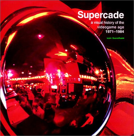 Supercade: A Visual History Of The Videogame Age, 1971 1984